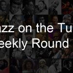 Jazz on the Tube Weekly Round-Up